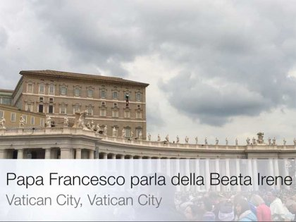Papa Francesco ricorda Beata Irene
